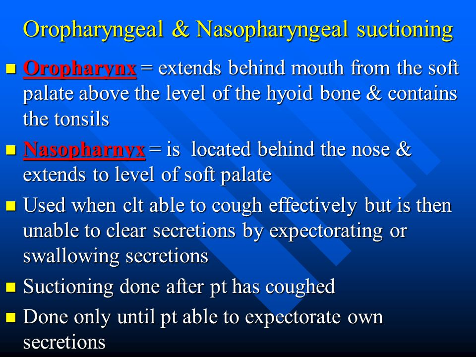 Oropharyngeal & Nasopharyngeal suctioning