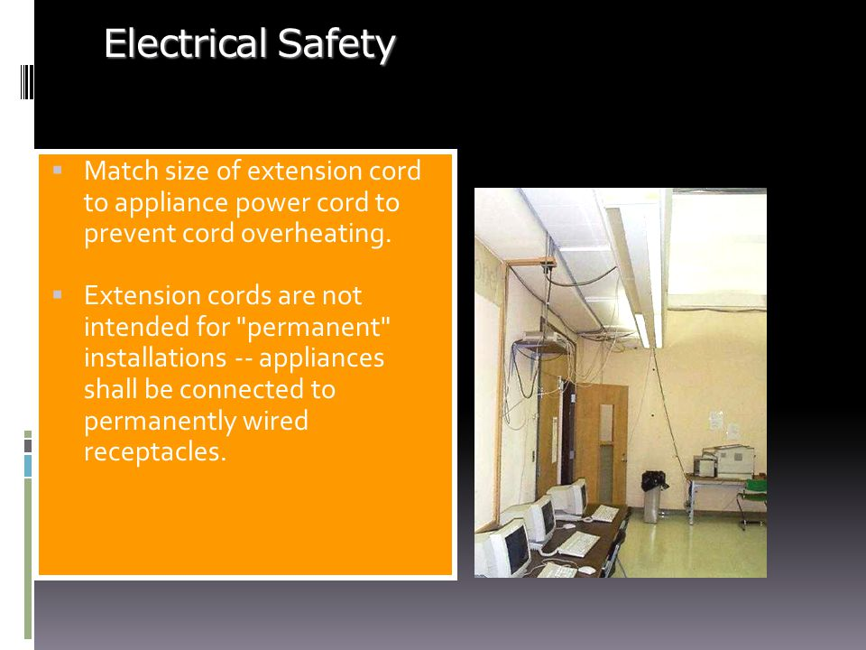 Electrical Safety Match size of extension cord to appliance power cord to prevent cord overheating.