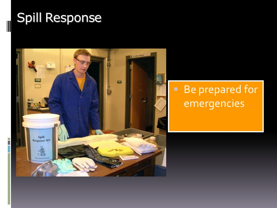 Spill Response Be prepared for emergencies