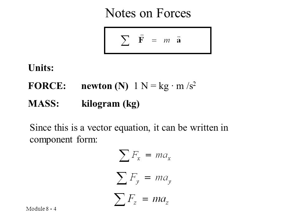 Notes on Forces Units: FORCE: newton (N) 1 N = kg · m /s2