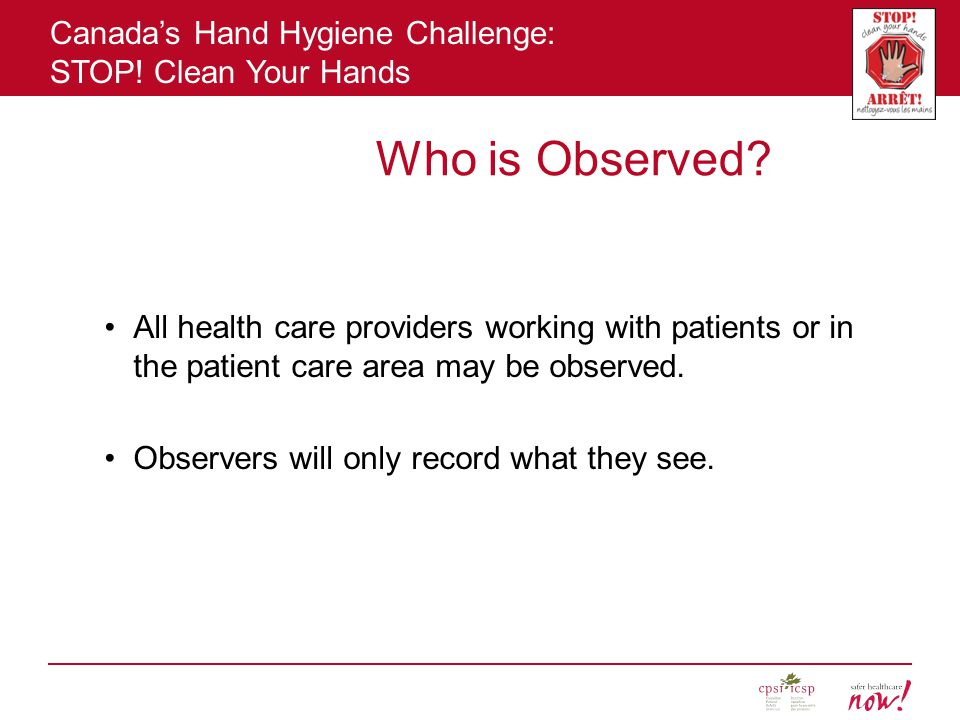 Who is Observed All health care providers working with patients or in the patient care area may be observed.