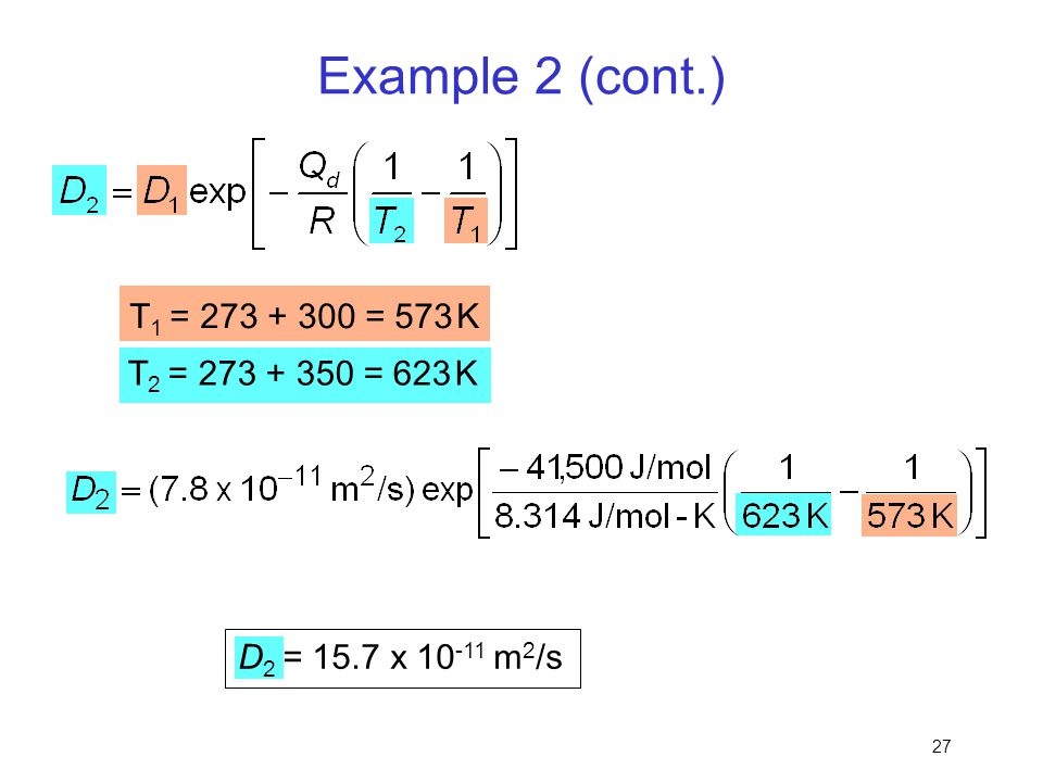 Example 2 (cont.) T1 = 273 + 300 = 573 K T2 = 273 + 350 = 623 K