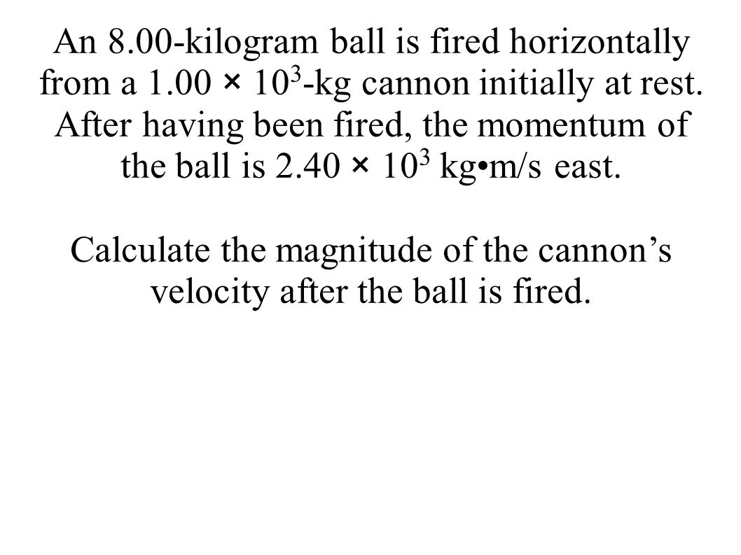 An 8. 00-kilogram ball is fired horizontally from a 1