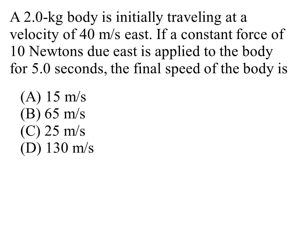 A 2. 0-kg body is initially traveling at a velocity of 40 m/s east