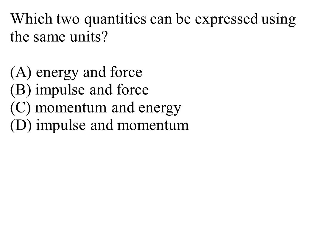 Which two quantities can be expressed using the same units