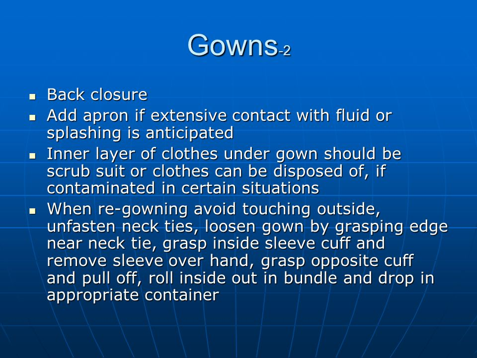 Gowns-2 Back closure. Add apron if extensive contact with fluid or splashing is anticipated.