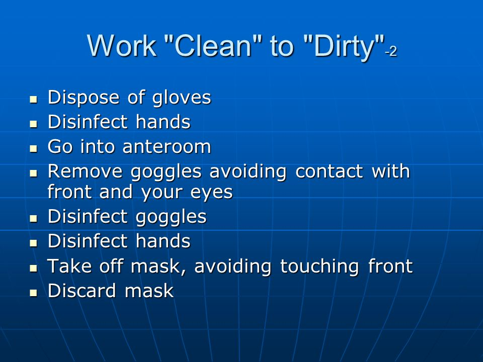 Work Clean to Dirty -2 Dispose of gloves Disinfect hands