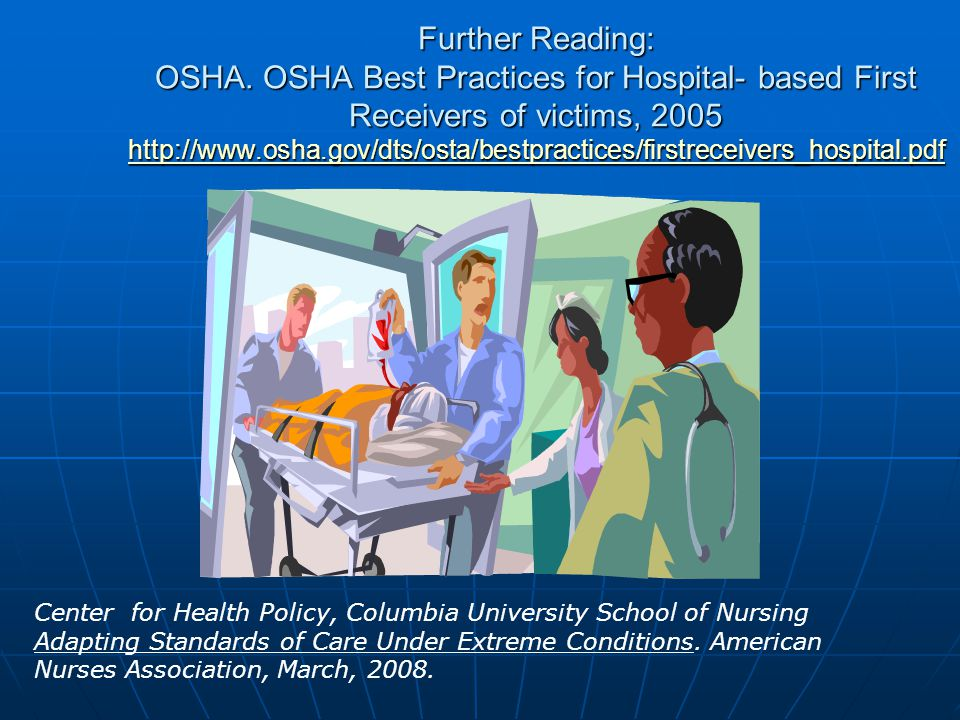 Further Reading: OSHA. OSHA Best Practices for Hospital- based First Receivers of victims, 2005 http://www.osha.gov/dts/osta/bestpractices/firstreceivers_hospital.pdf