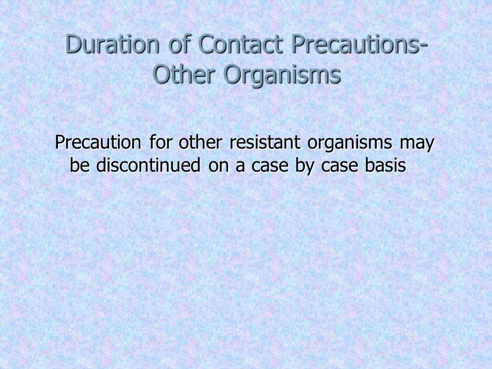 Duration of Contact Precautions- Other Organisms