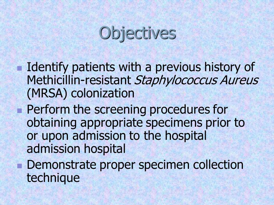 Objectives Identify patients with a previous history of Methicillin-resistant Staphylococcus Aureus (MRSA) colonization.