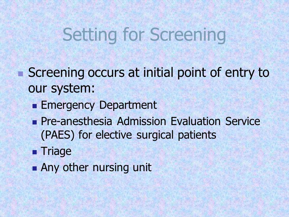 Setting for Screening Screening occurs at initial point of entry to our system: Emergency Department.