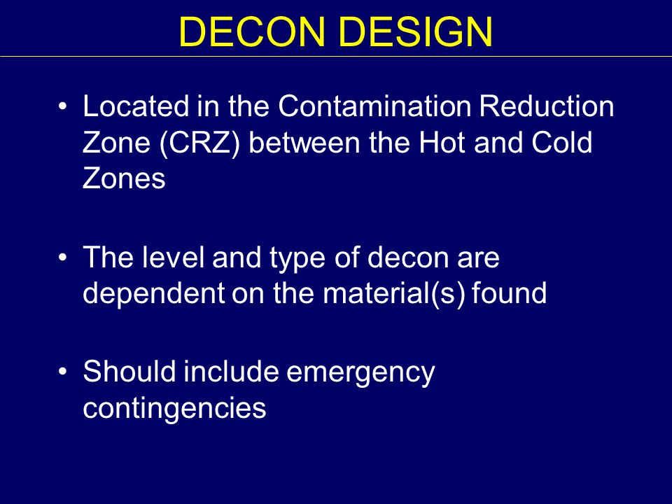 DECON DESIGN Located in the Contamination Reduction Zone (CRZ) between the Hot and Cold Zones.