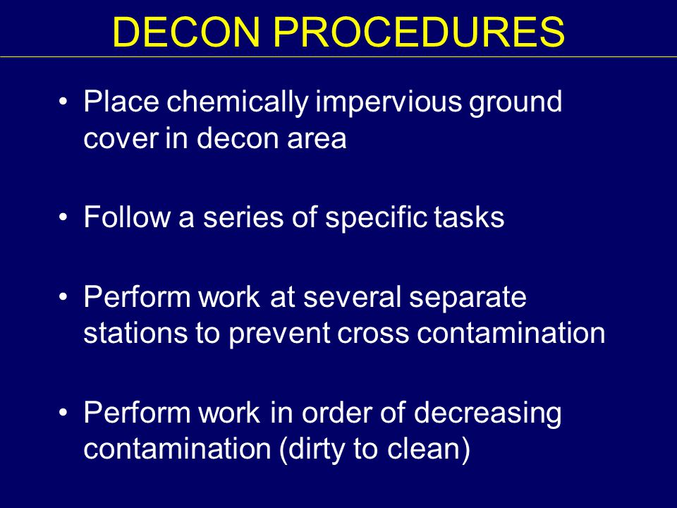 DECON PROCEDURES Place chemically impervious ground cover in decon area. Follow a series of specific tasks.