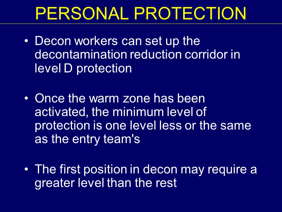 PERSONAL PROTECTION Decon workers can set up the decontamination reduction corridor in level D protection.