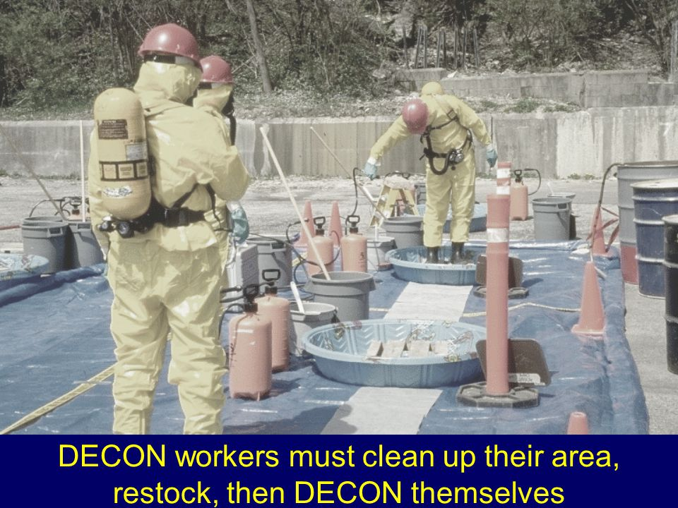 DECON workers must clean up their area, restock, then DECON themselves