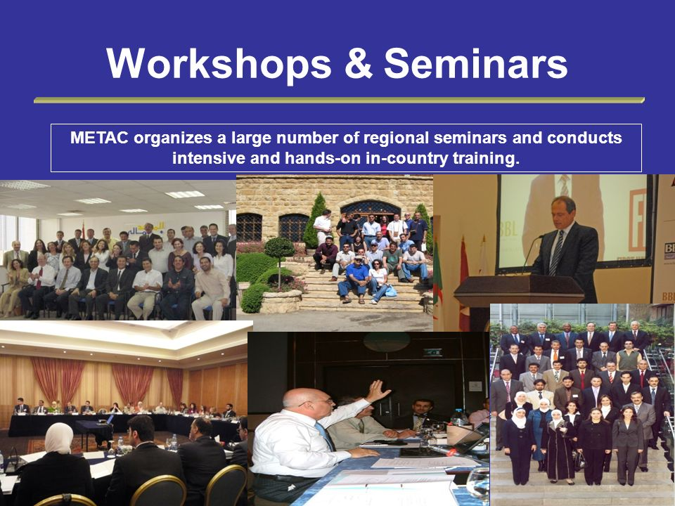 Workshops & Seminars METAC organizes a large number of regional seminars and conducts intensive and hands-on in-country training.