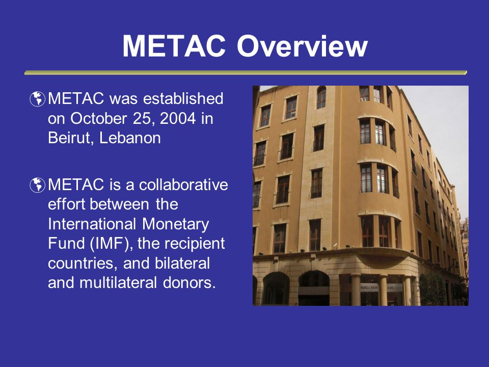 METAC Overview METAC was established on October 25, 2004 in Beirut, Lebanon.