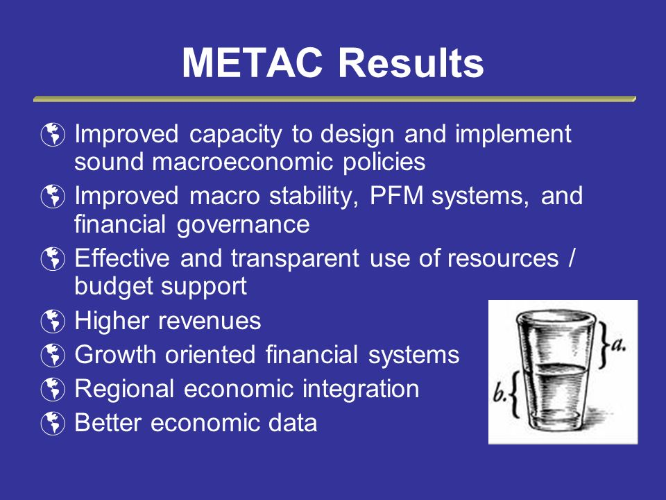 METAC Results Improved capacity to design and implement sound macroeconomic policies.