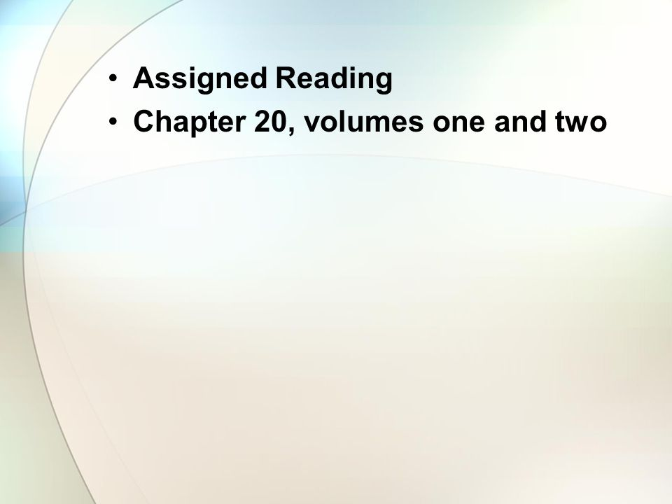 Assigned Reading Chapter 20, volumes one and two
