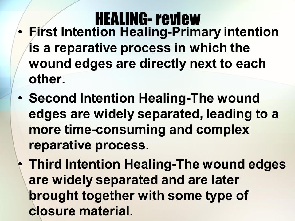 HEALING- review First Intention Healing-Primary intention is a reparative process in which the wound edges are directly next to each other.