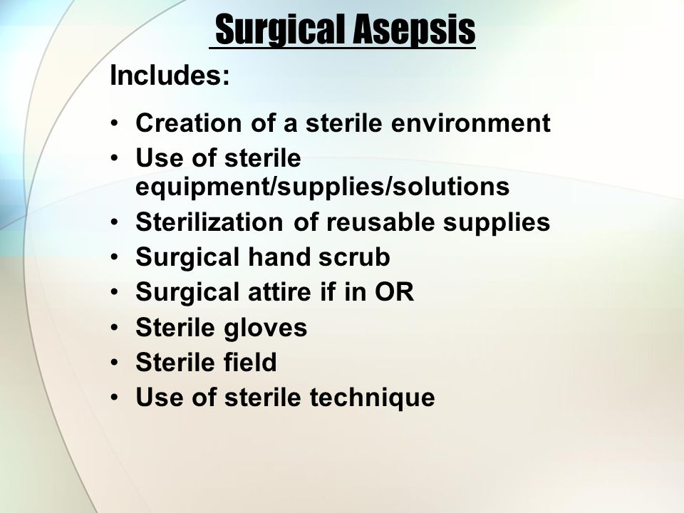 Surgical Asepsis Includes: Creation of a sterile environment
