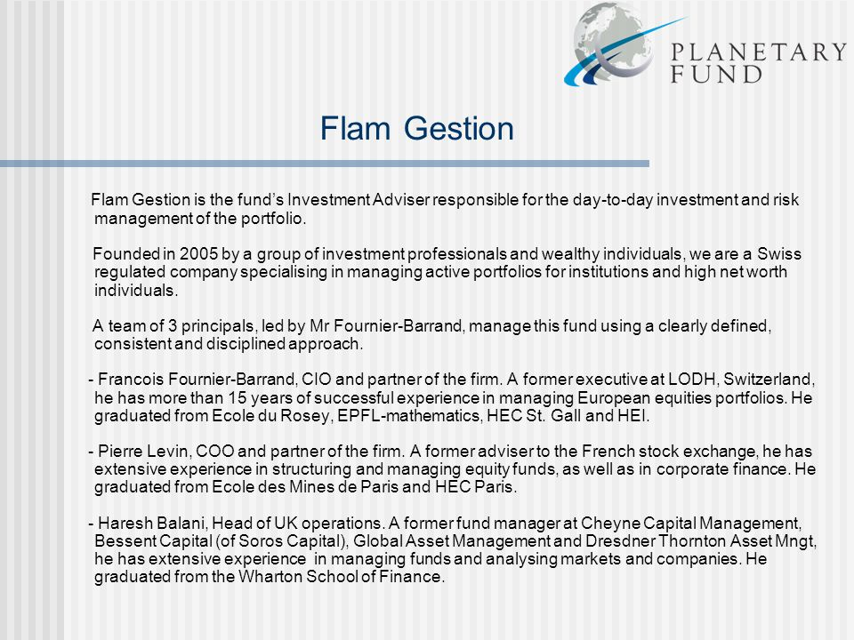 Flam Gestion Flam Gestion is the fund's Investment Adviser responsible for the day-to-day investment and risk management of the portfolio.