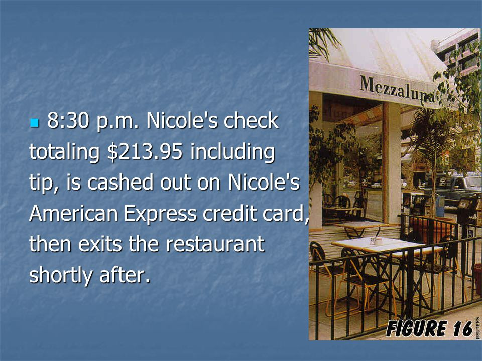 8:30 p.m. Nicole s check totaling $213.95 including. tip, is cashed out on Nicole s. American Express credit card,