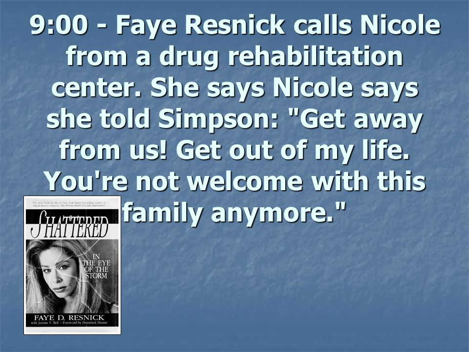 9:00 - Faye Resnick calls Nicole from a drug rehabilitation center