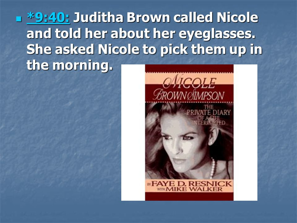 9:40: Juditha Brown called Nicole and told her about her eyeglasses