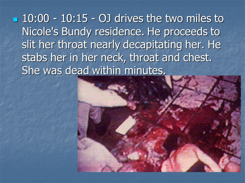 10:00 - 10:15 - OJ drives the two miles to Nicole s Bundy residence