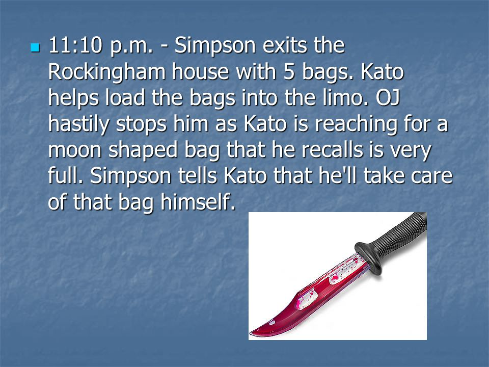 11:10 p. m. - Simpson exits the Rockingham house with 5 bags