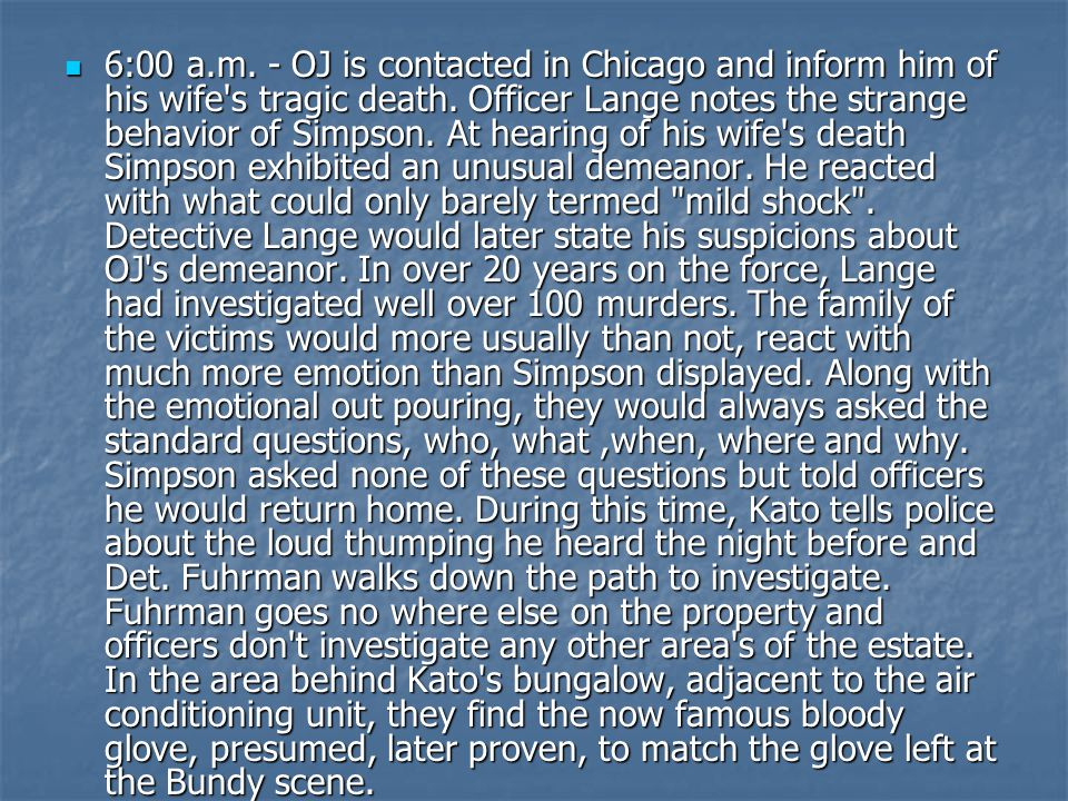 6:00 a.m. - OJ is contacted in Chicago and inform him of his wife s tragic death.