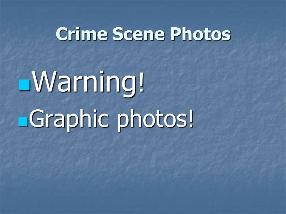 Crime Scene Photos Warning! Graphic photos!