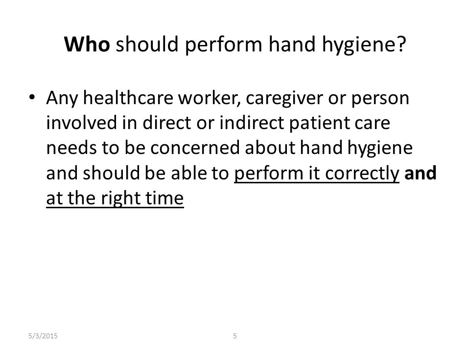 Who should perform hand hygiene