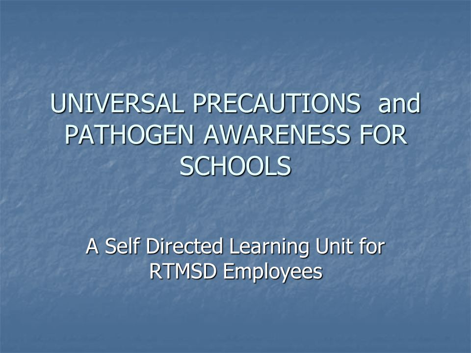 UNIVERSAL PRECAUTIONS and PATHOGEN AWARENESS FOR SCHOOLS