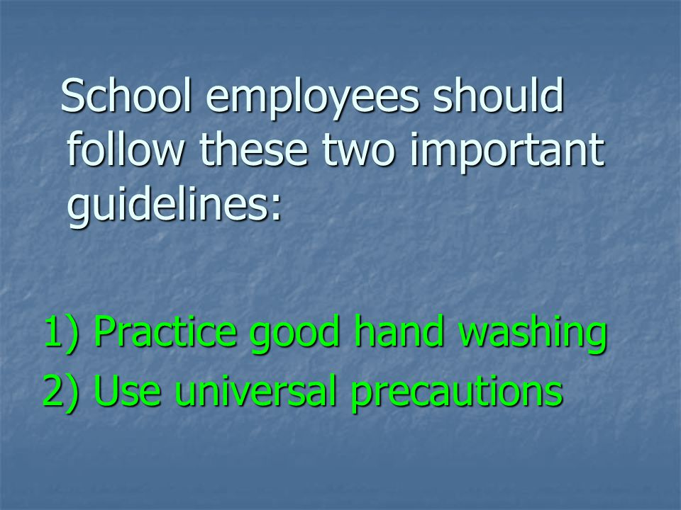 1) Practice good hand washing 2) Use universal precautions