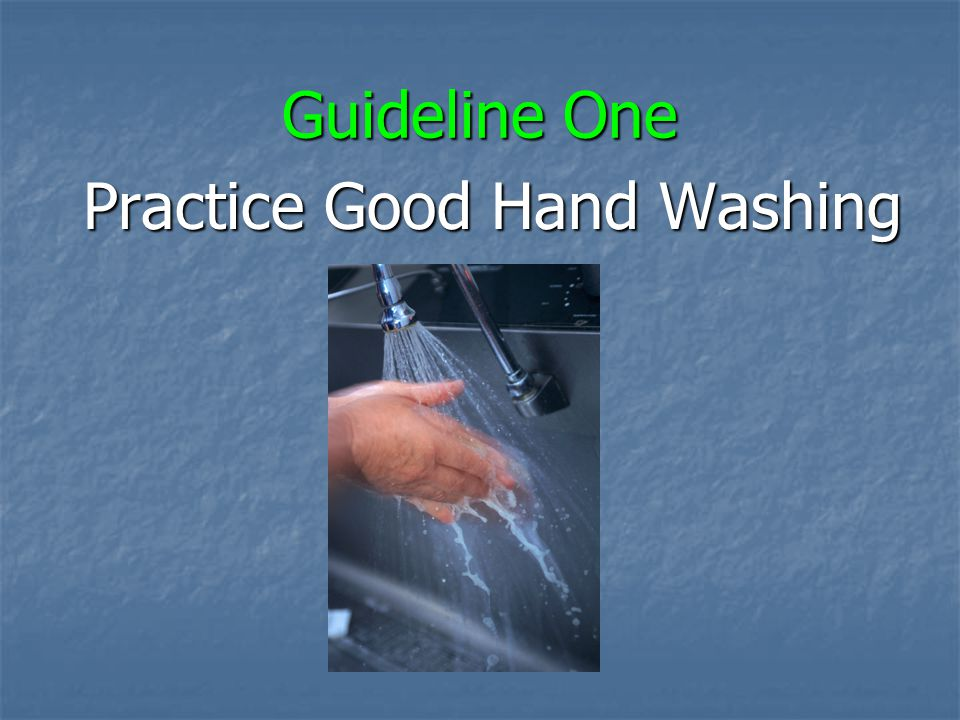 Practice Good Hand Washing