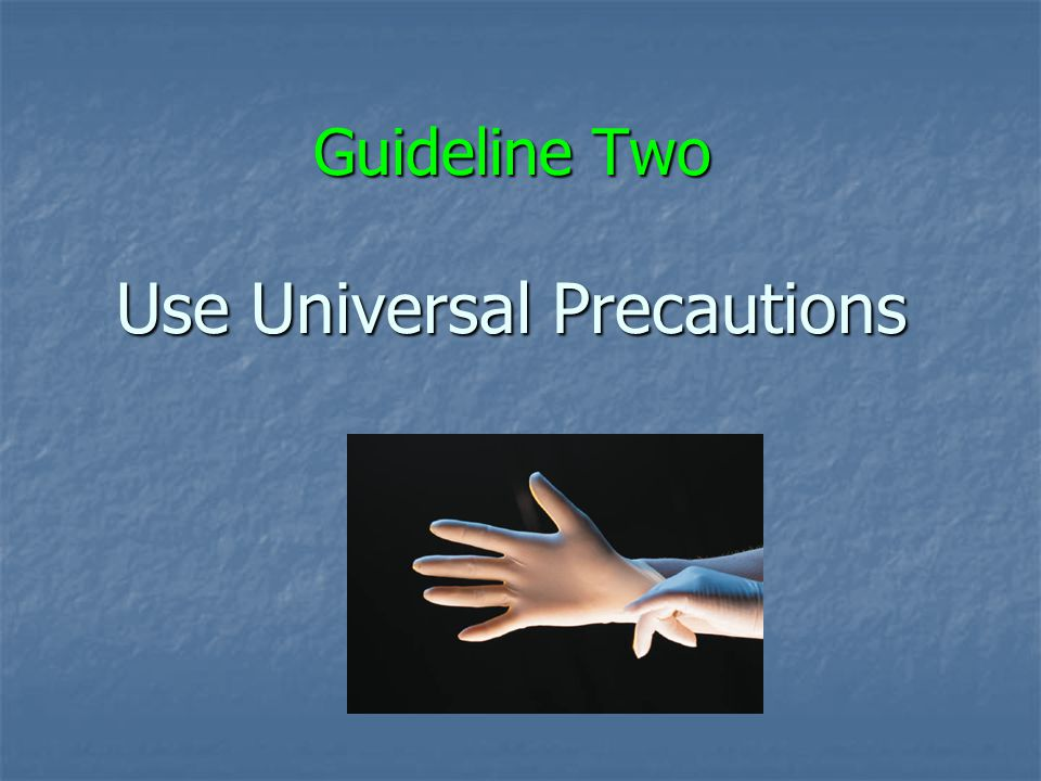 Guideline Two Use Universal Precautions