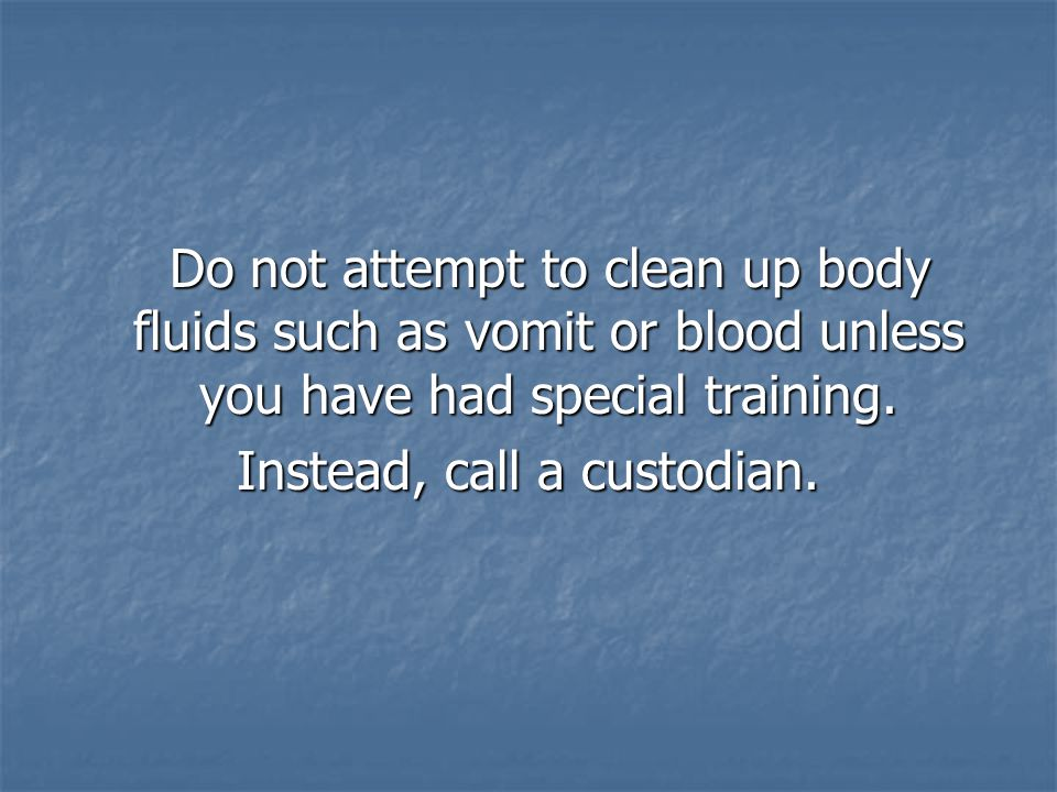 Instead, call a custodian.