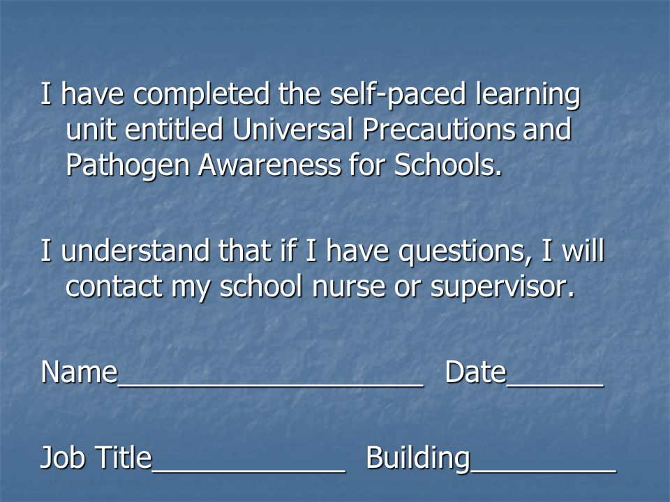 I have completed the self-paced learning unit entitled Universal Precautions and Pathogen Awareness for Schools.