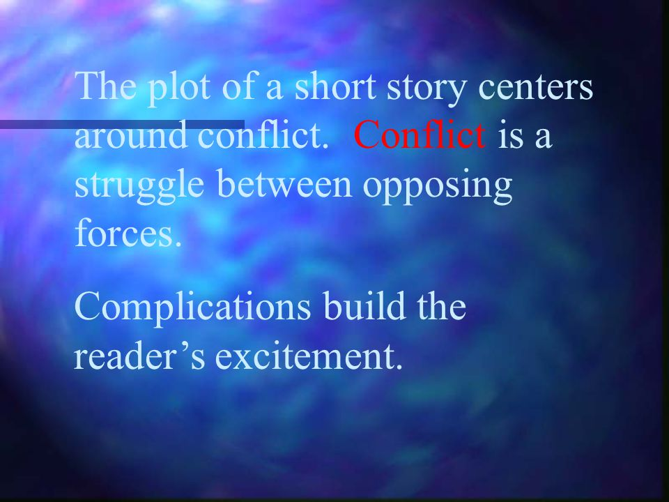 The plot of a short story centers around conflict