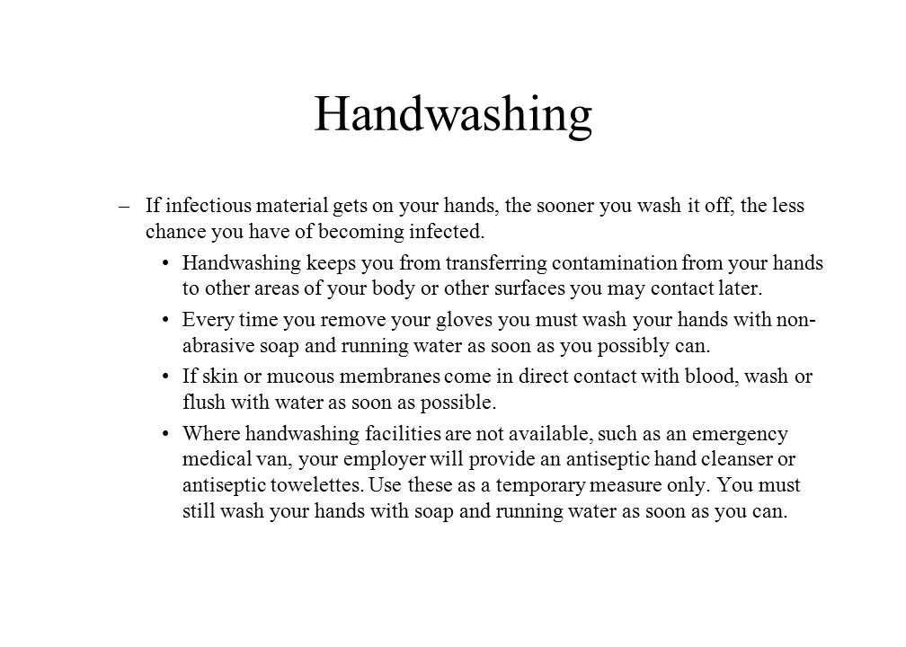 Handwashing If infectious material gets on your hands, the sooner you wash it off, the less chance you have of becoming infected.
