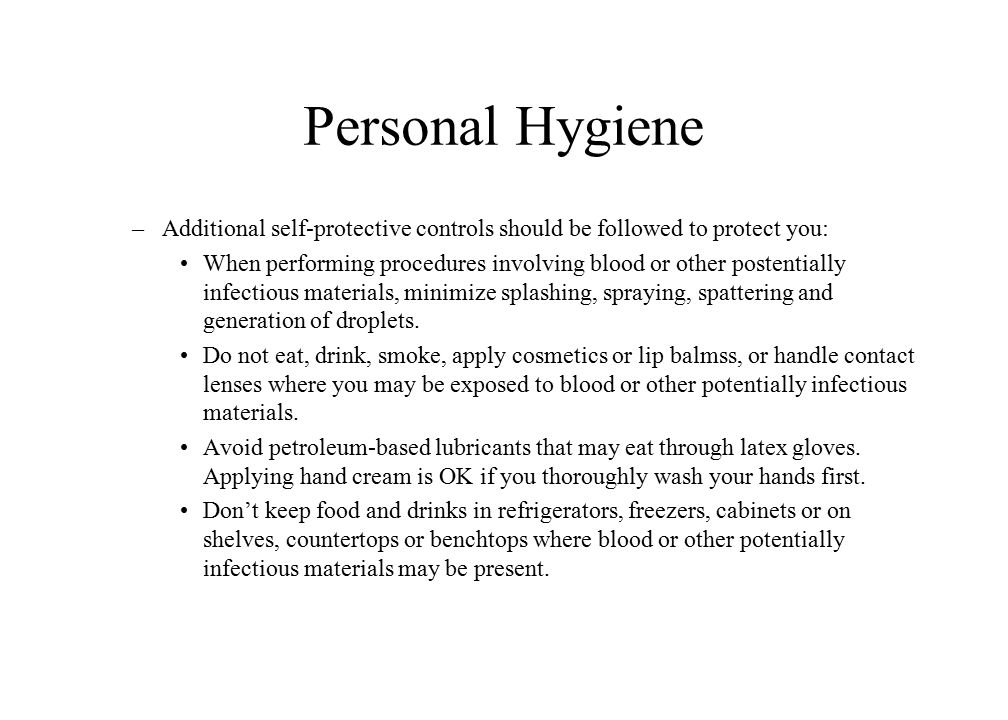 Personal Hygiene Additional self-protective controls should be followed to protect you: