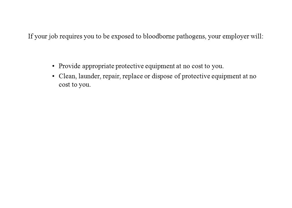 If your job requires you to be exposed to bloodborne pathogens, your employer will: