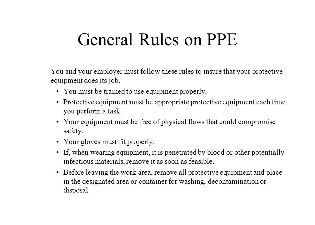 General Rules on PPE You and your employer must follow these rules to insure that your protective equipment does its job.