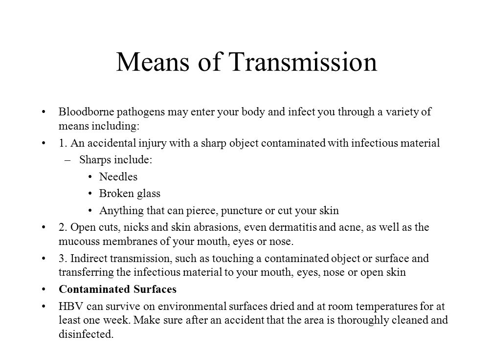 Means of Transmission Bloodborne pathogens may enter your body and infect you through a variety of means including: