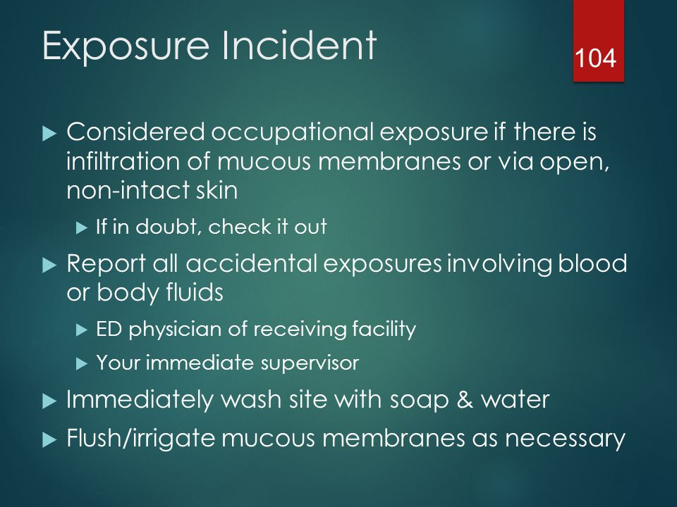 Exposure Incident Considered occupational exposure if there is infiltration of mucous membranes or via open, non-intact skin.