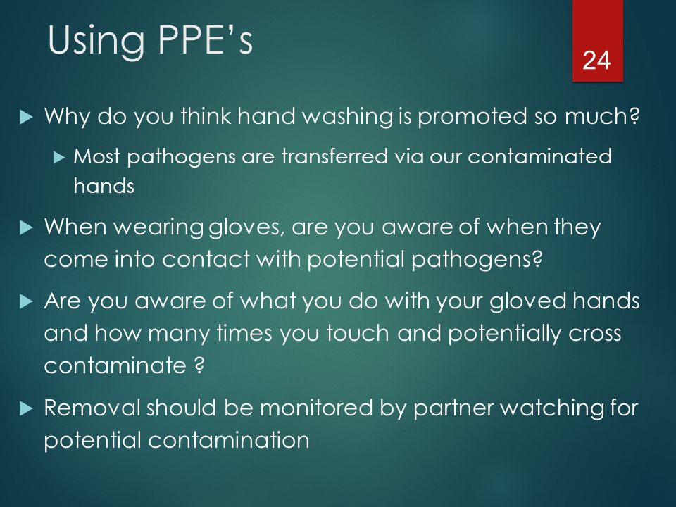 Using PPE's Why do you think hand washing is promoted so much