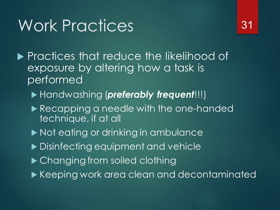 Work Practices Practices that reduce the likelihood of exposure by altering how a task is performed.
