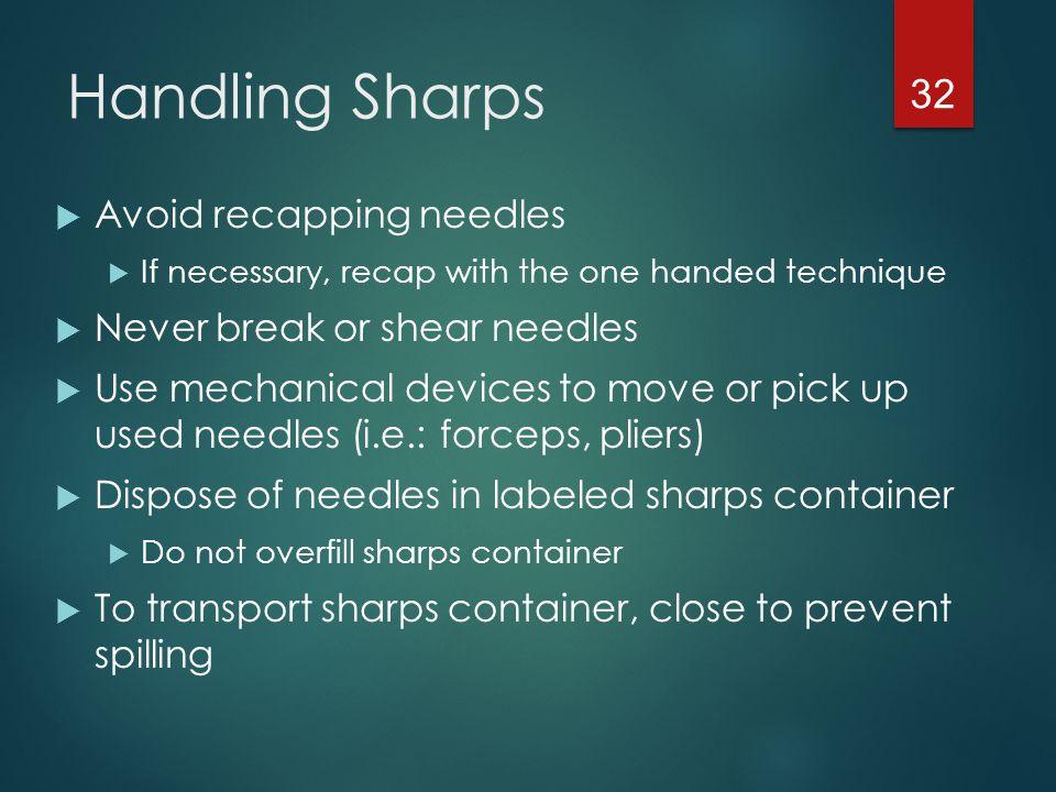 Handling Sharps Avoid recapping needles Never break or shear needles
